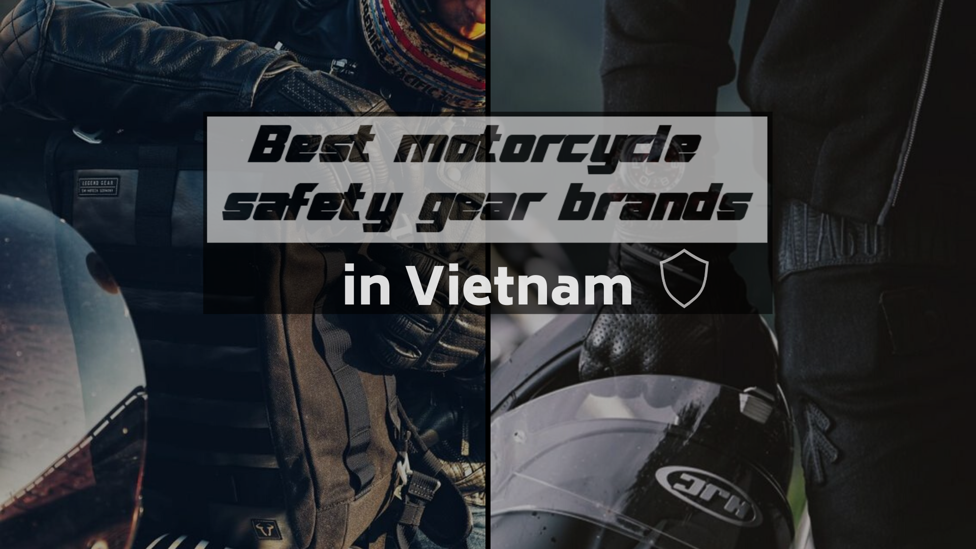 Best motorcycle safety gear brands available in Vietnam - 2019